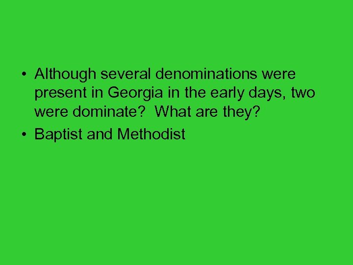 • Although several denominations were present in Georgia in the early days, two