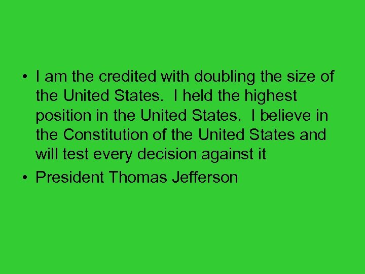 • I am the credited with doubling the size of the United States.