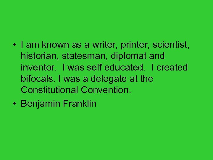 • I am known as a writer, printer, scientist, historian, statesman, diplomat and