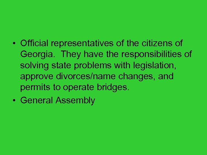• Official representatives of the citizens of Georgia. They have the responsibilities of