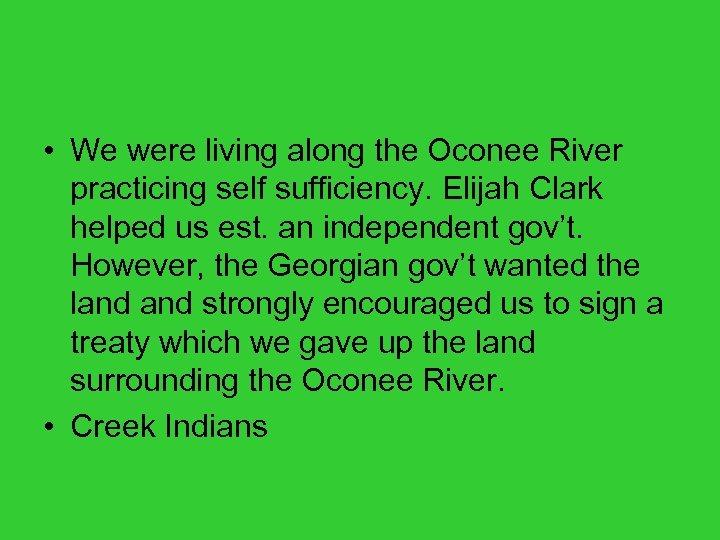 • We were living along the Oconee River practicing self sufficiency. Elijah Clark