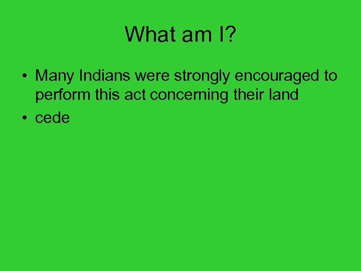 What am I? • Many Indians were strongly encouraged to perform this act concerning