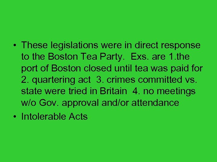 • These legislations were in direct response to the Boston Tea Party. Exs.