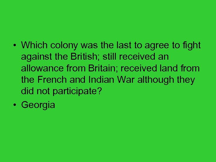 • Which colony was the last to agree to fight against the British;