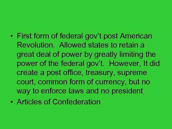 • First form of federal gov't post American Revolution. Allowed states to retain