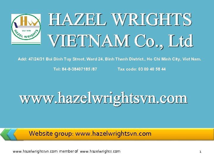 HAZEL WRIGHTS VIETNAM Co. , Ltd Add: 47/24/31 Bui Dinh Tuy Street, Ward 24,