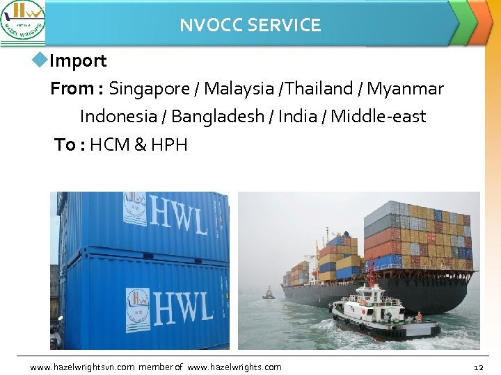 NVOCC SERVICE u. Import From : Singapore / Malaysia /Thailand / Myanmar Indonesia /