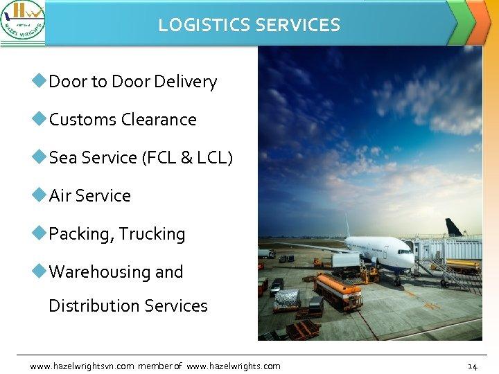 LOGISTICS SERVICES u. Door to Door Delivery u. Customs Clearance u. Sea Service (FCL