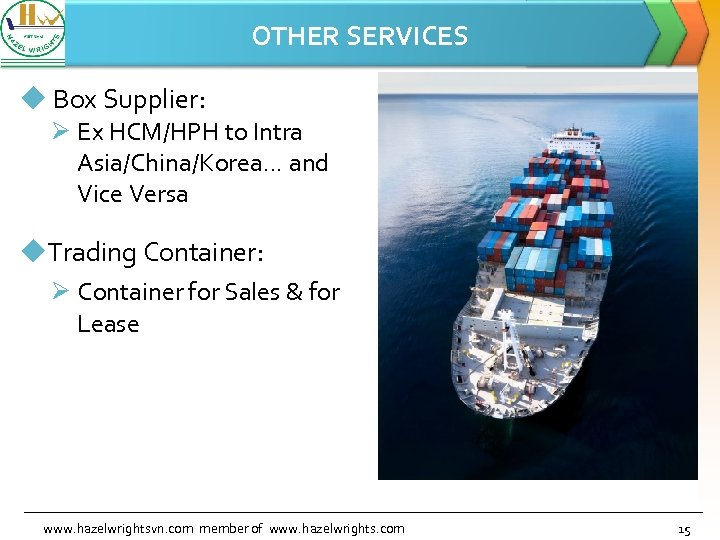 OTHER SERVICES u Box Supplier: Ø Ex HCM/HPH to Intra Asia/China/Korea. . . and