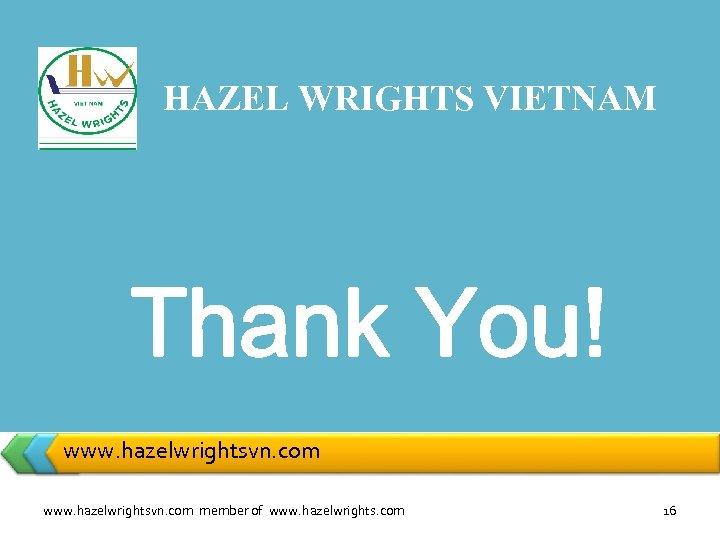 HAZEL WRIGHTS VIETNAM www. hazelwrightsvn. com member of www. hazelwrights. com 16