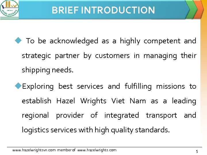 BRIEF INTRODUCTION u To be acknowledged as a highly competent and strategic partner by