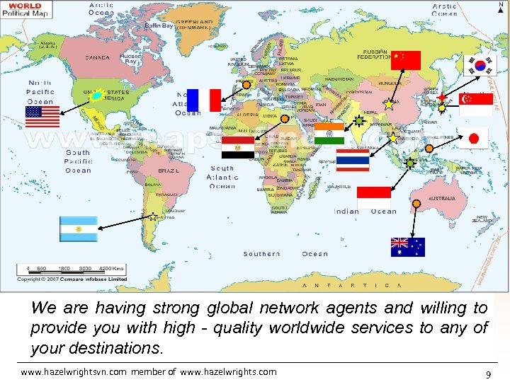 We are having strong global network agents and willing to provide you with high