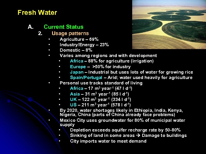 Fresh Water A. Current Status 2. Usage patterns • • Agriculture – 69% Industry/Energy