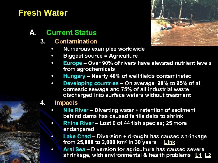 Fresh Water A. Current Status 3. Contamination • • • 4. Numerous examples worldwide