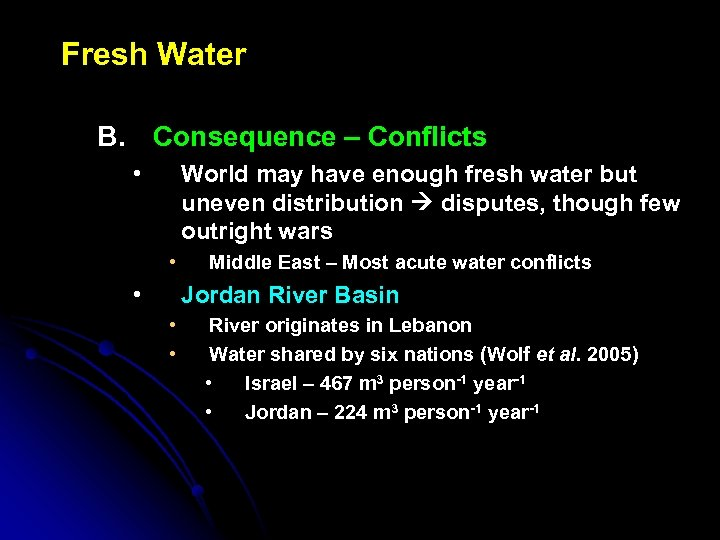 Fresh Water B. Consequence – Conflicts • World may have enough fresh water but