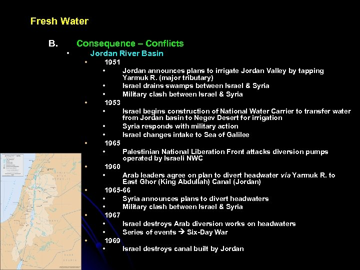 Fresh Water B. Consequence – Conflicts • Jordan River Basin • • 1951 •