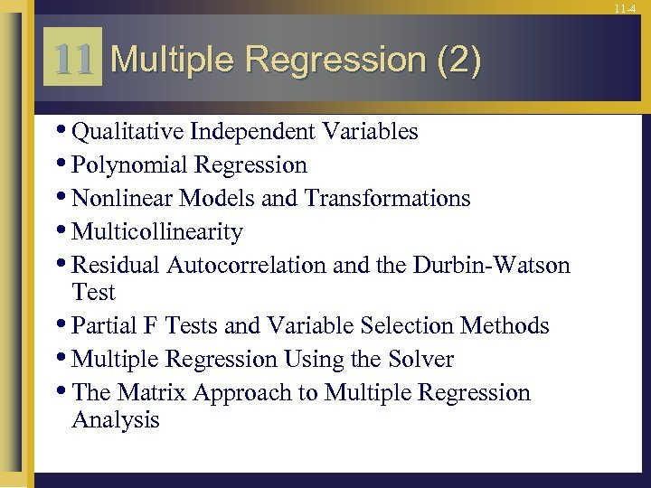 11 -4 11 Multiple Regression (2) • Qualitative Independent Variables • Polynomial Regression •