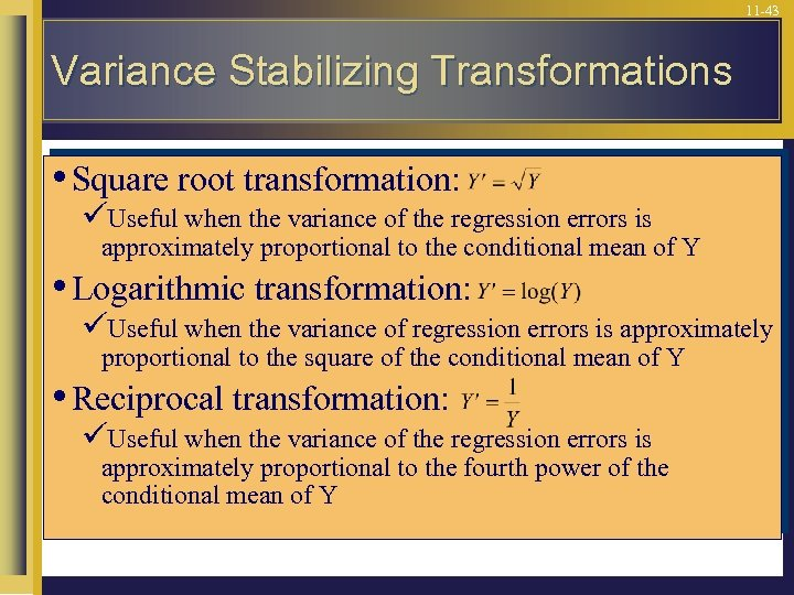 11 -43 Variance Stabilizing Transformations • Square root transformation: üUseful when the variance of