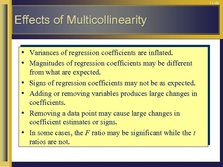 11 -46 Effects of Multicollinearity • • • Variances of regression coefficients are inflated.