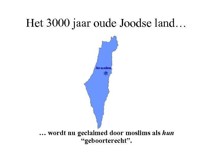 Het 3000 jaar oude Joodse land… Jeruzalem … wordt nu geclaimed door moslims als