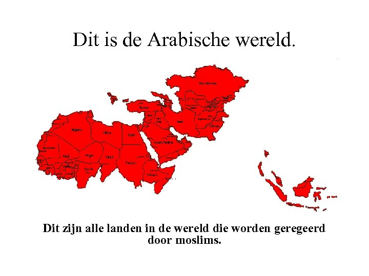 Dit is de Arabische wereld. Dit zijn alle landen in de wereld die worden