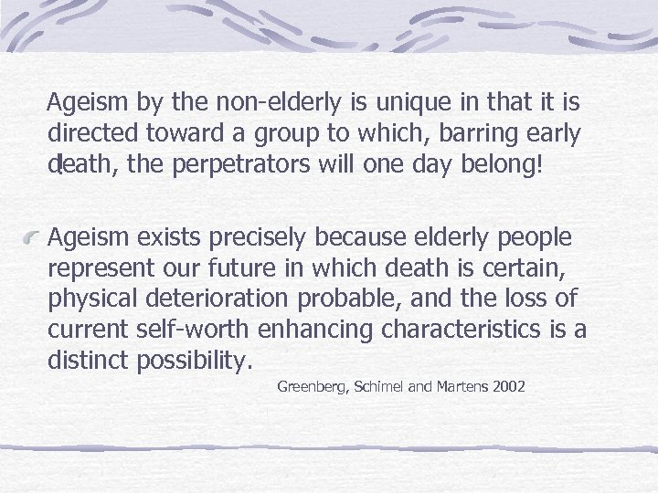 Ageism by the non-elderly is unique in that it is directed toward a group