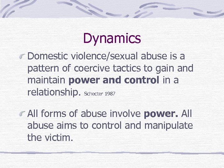 Dynamics Domestic violence/sexual abuse is a pattern of coercive tactics to gain and maintain