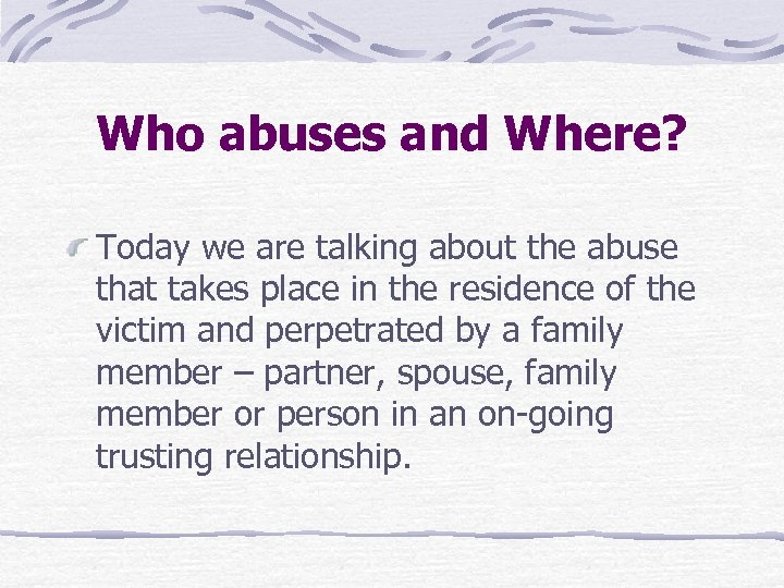 Who abuses and Where? Today we are talking about the abuse that takes place