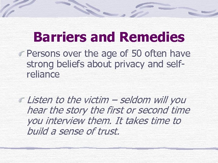Barriers and Remedies Persons over the age of 50 often have strong beliefs about