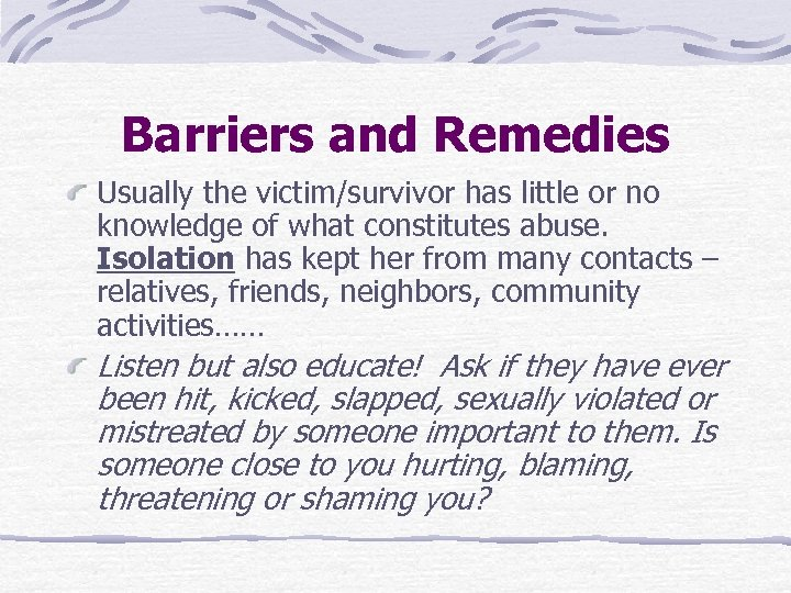 Barriers and Remedies Usually the victim/survivor has little or no knowledge of what constitutes
