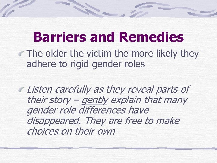Barriers and Remedies The older the victim the more likely they adhere to rigid