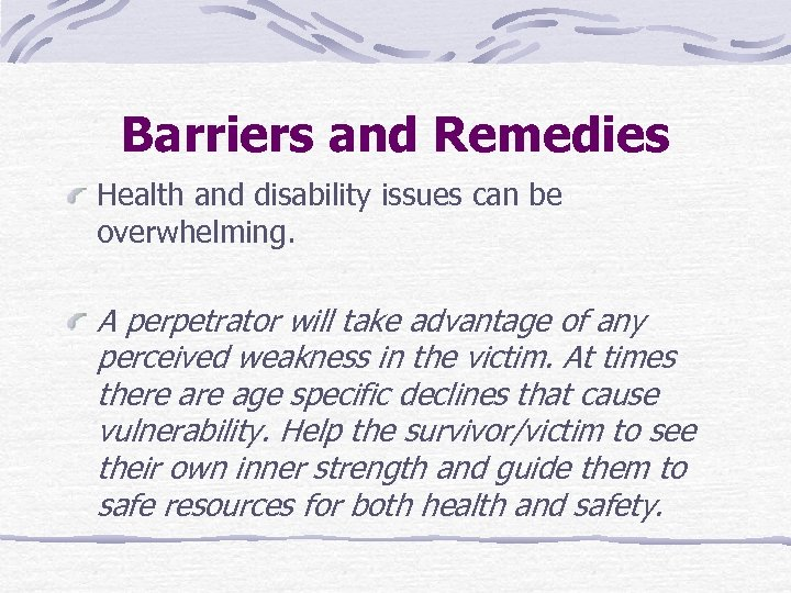 Barriers and Remedies Health and disability issues can be overwhelming. A perpetrator will take