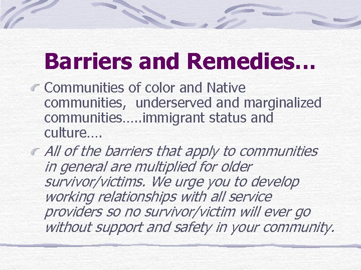 Barriers and Remedies… Communities of color and Native communities, underserved and marginalized communities…. .