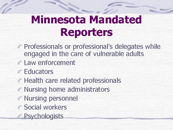 Minnesota Mandated Reporters Professionals or professional's delegates while engaged in the care of vulnerable