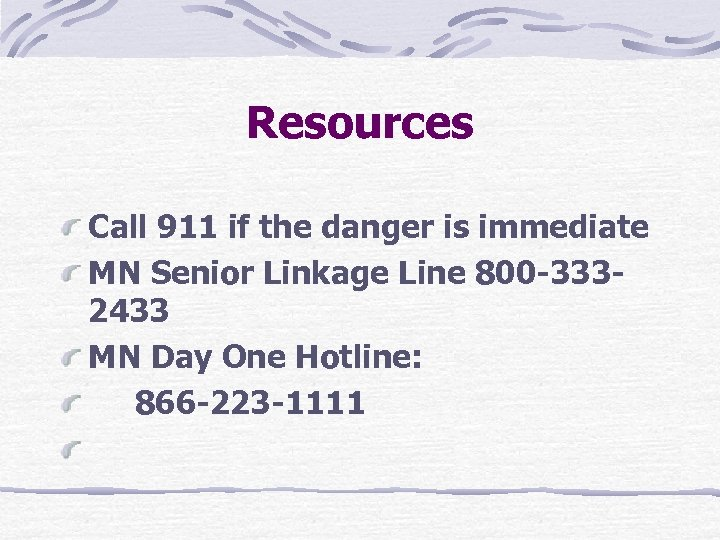 Resources Call 911 if the danger is immediate MN Senior Linkage Line 800 -3332433