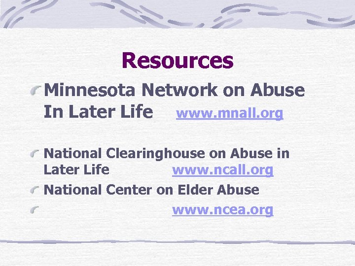 Resources Minnesota Network on Abuse In Later Life www. mnall. org National Clearinghouse on