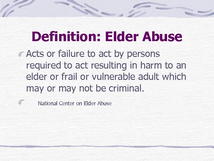 Definition: Elder Abuse Acts or failure to act by persons required to act resulting