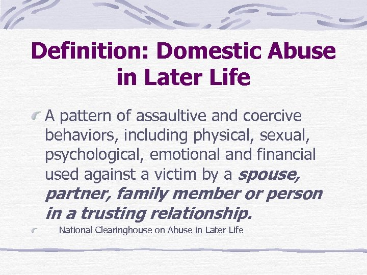 Definition: Domestic Abuse in Later Life A pattern of assaultive and coercive behaviors, including