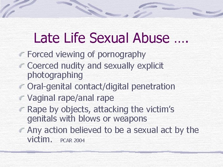 Late Life Sexual Abuse …. Forced viewing of pornography Coerced nudity and sexually explicit