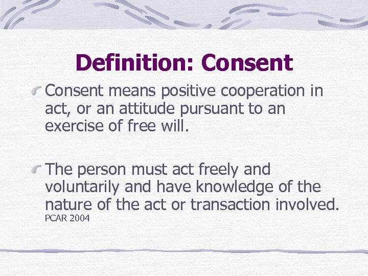 Definition: Consent means positive cooperation in act, or an attitude pursuant to an exercise