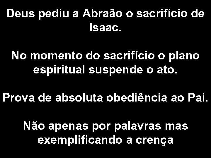 Deus pediu a Abraão o sacrifício de Isaac. No momento do sacrifício o plano