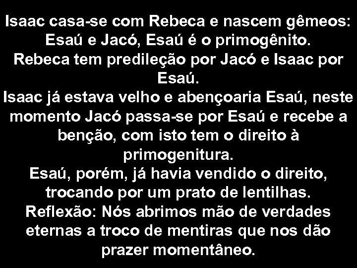 Isaac casa-se com Rebeca e nascem gêmeos: Esaú e Jacó, Esaú é o primogênito.
