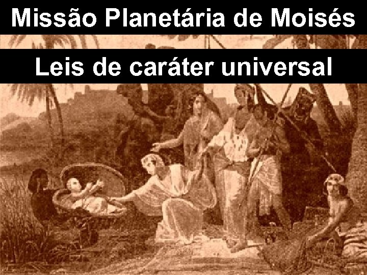 Missão Planetária de Moisés Leis de caráter universal