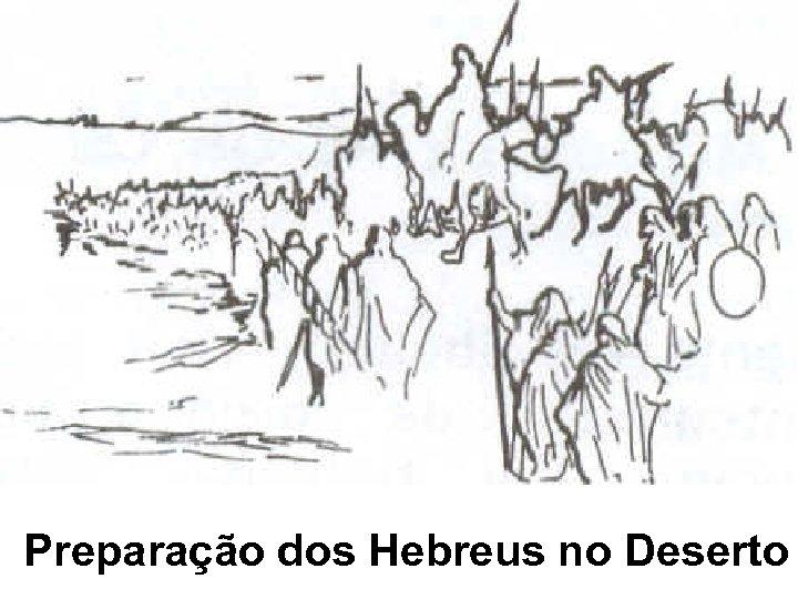 Preparação dos Hebreus no Deserto