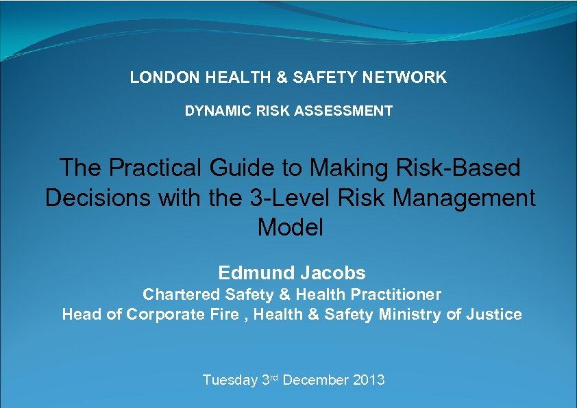 LONDON HEALTH & SAFETY NETWORK DYNAMIC RISK ASSESSMENT The Practical Guide to Making Risk-Based