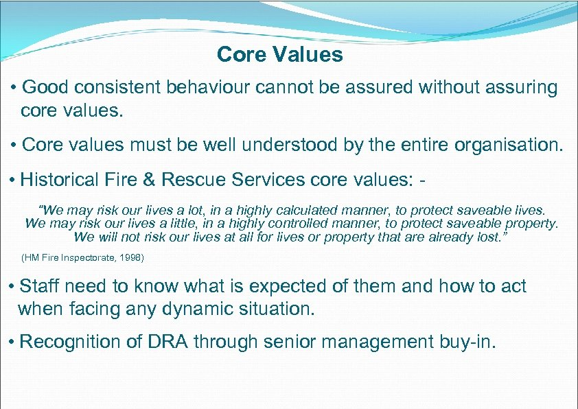 Core Values • Good consistent behaviour cannot be assured without assuring core values. •