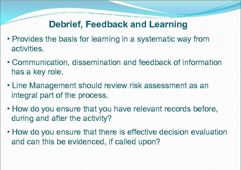 Debrief, Feedback and Learning • Provides the basis for learning in a systematic way