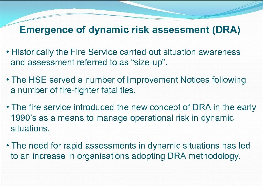 Emergence of dynamic risk assessment (DRA) • Historically the Fire Service carried out situation