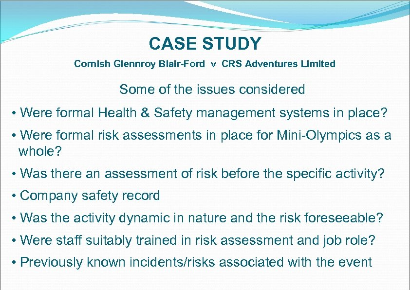 CASE STUDY Cornish Glennroy Blair-Ford v CRS Adventures Limited Some of the issues considered