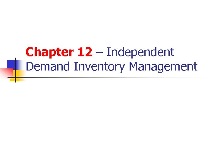 Chapter 12 – Independent Demand Inventory Management